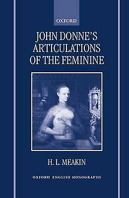 John Donnes Articulations of the Feminine by Meakin & H. L.