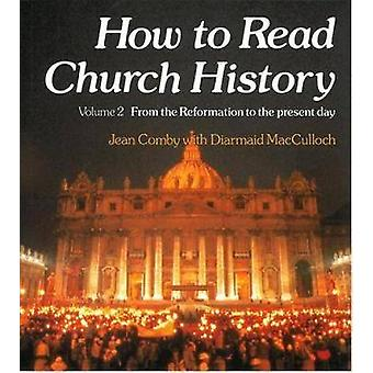 How to Read Church History Volume 2 from the Reformation to the Present Day by Comby & Jean