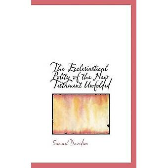The Ecclesiastical Polity of the New Testament Unfolded by Davidson & Samuel