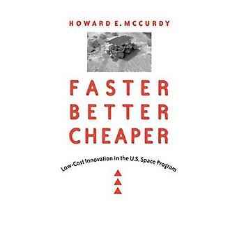 Faster Better Cheaper LowCost Innovation in the U.S. Space Program by McCurdy & Howard E.
