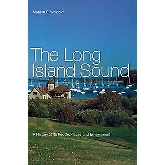 The Long Island Sound A History of Its People Places and Environment by Weigold & Marilyn E.