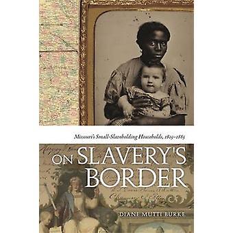 På Slaverys grensen Missouris SmallSlaveholding husholdninger 18151865 av Mutti Burke & Diane