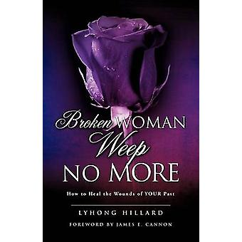 BROKEN WOMAN WEEP NO MORE by HILLARD & LYHONG