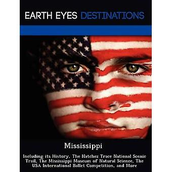 Mississippi Including its History The Natchez Trace National Scenic Trail The Mississippi Museum of Natural Science The USA International Ballet Competition and More by Black & Johnathan
