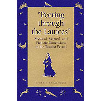 Peering Through the Lattices Mystical Magical and Pietistic Dimensions in the Tosafist Period by Kanarfogel & Ephraim