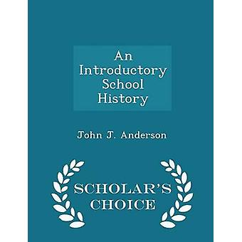 An Introductory School History  Scholars Choice Edition by Anderson & John J.