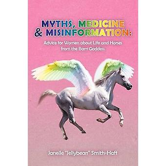 Myths Medicine  Misinformation Advice for Women about Life and Horses from the Barn Goddess by SmithHaff & Janelle Jellybean