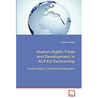 Human Rights Trade and Development in ACPEU Partnership by Nwobike & Justice