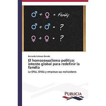El homosexualismo poltico intento global para redefinir la familia by Galeazzi Oviedo Bernardo