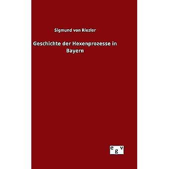 Geschichte der Hexenprozesse in Bayern von Riezler & Sigmund von