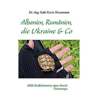 Albanien Rumnien die Ukraine  Co by Hirsemann & Gabi Karin