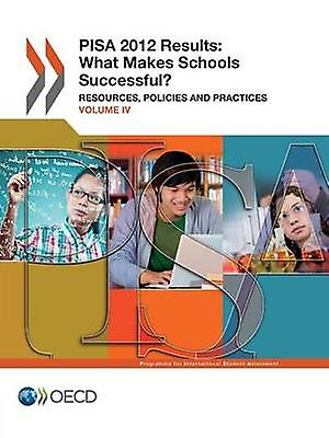 Pisa Pisa 2012 Results What Makes Schools Successful Volume IV Resources Policies and Practices by Oecd