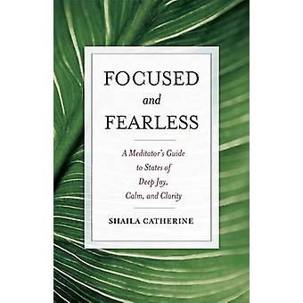 Focused and Fearless - A Meditator's Guide to States of Deep Joy - Cal