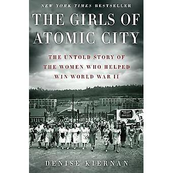 The Girls of Atomic City - The Untold Story of the Women Who Helped Wi