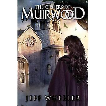 The Ciphers of Muirwood by Jeff Wheeler - 9781503947115 Book
