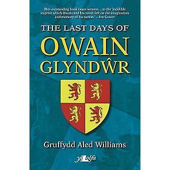 Last Days of Owain Glyndwr - The by Gruffydd Aled Williams - 97817846