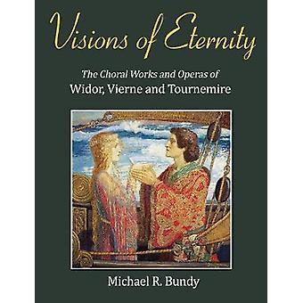 Visionen der Ewigkeit-Die Chorwerke und Opern von Widor-Vierne an
