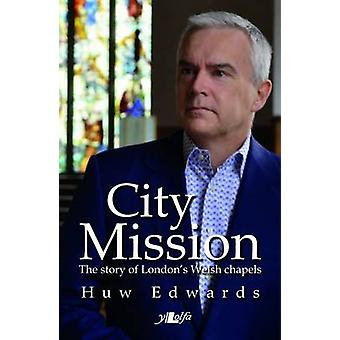City Mission - The Story of London's Welsh Chapels by Huw Edwards - 97