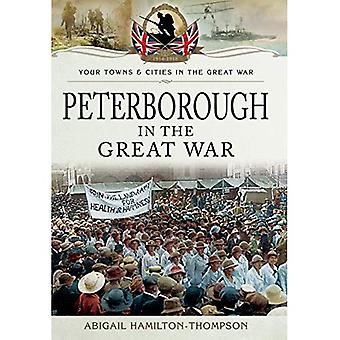 Peterborough in the Great War (Towns & Cities in the Great War)