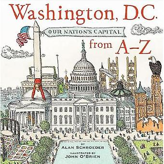 Washington - D.C. - Our Nation's Capitol from A-Z by Alan Schroeder -