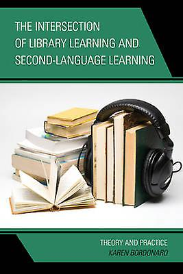 The Intersection of Library Learning and SecondLanguage Learning by Karen Bordonaro