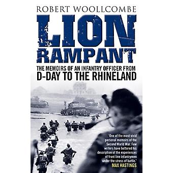Lion Rampant: The Memoirs of an Infantry Officer from D-Day to the Rhineland (Paperback) by Woollcombe Robert