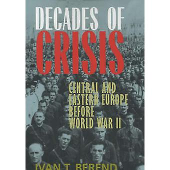 Decades of Crisis - Central and Eastern Europe Before World War II by