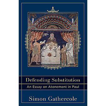 Defendendo a substituição - um ensaio sobre a expiação no Paul por Simon Gather