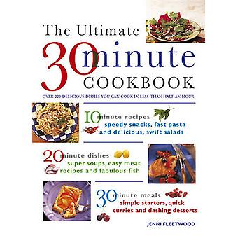 The Ultimate 30-minute Cookbook - Over 220 Delicious Dishes You Can Co
