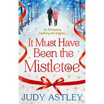 It Must Have Been the Mistletoe by Judy Astley - 9781784160203 Book