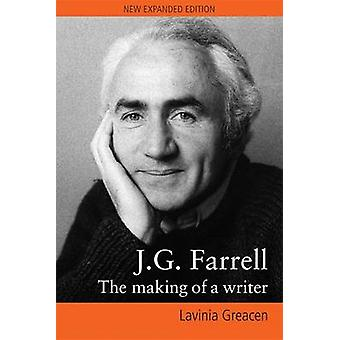J. G. Farrell - The Making of a Writer (New edition) by Lavinia Greace
