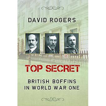 Top Secret - British Boffins in World War One by David Rogers - 978190