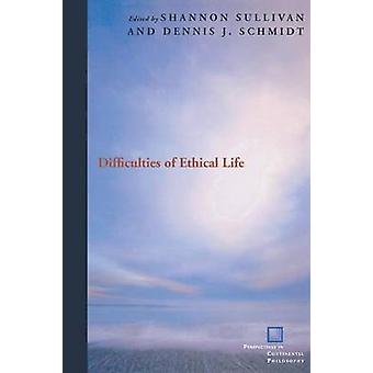 Difficulties of Ethical Life by Shannon Sullivan - Dennis J. Schmidt