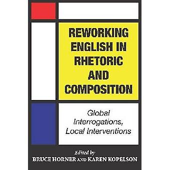 Reworking English in Rhetoric and Composition - Global Interrogations