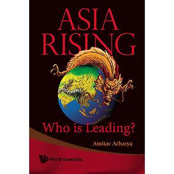 Asia Rising - Who is Leading? by Amitav Acharya - 9789812771339 Book