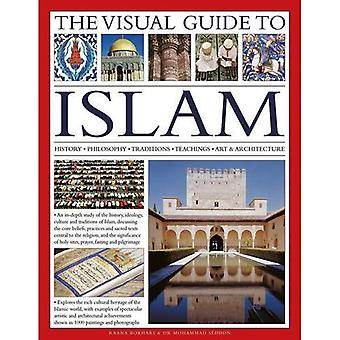 The Visual Guide to Islam: History, Philosophy, Traditions, Teachings, Art & Architecture