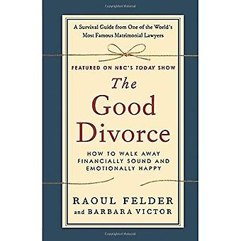 The Good Divorce: How to Walk Away Financially Sound and Emotionally Healthy