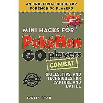 Mini Hacks for Pokemon Go Players: Combat: Skills, Tips, and Techniques for Capture and Battle