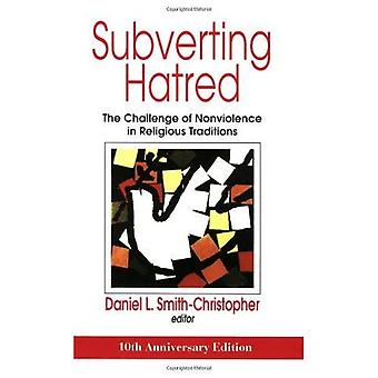 Subverting Hatred: The Challenge of Nonviolence in Religious Traditions (Faith Meets Faith) [Special Edition]