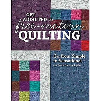 Get addicted to free-motion quilting: Go from simple to sensational