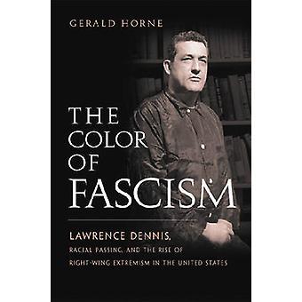 Farven på fascisme Lawrence Dennis race passerer og fremkomsten af højreorienterede ekstremisme i USA af Horne & Gerald