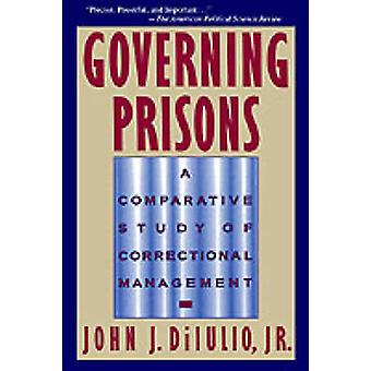 Governing Prisons A Comparative Study of Correctional Management by Dilulio & John J. & Jr.