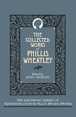 The Collected Works of Phillis Wheatley by Wheatley & Phillis
