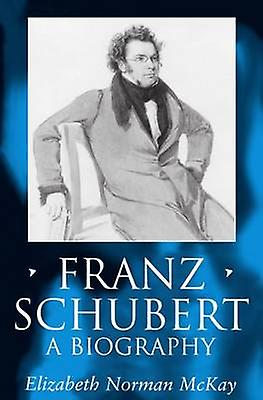Franz Schubert A Biography by McKay & Elizabeth Norman