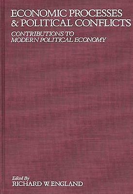 Economic Processes and Political Conflicts Contributions to Modern Political Economy by England & Richard