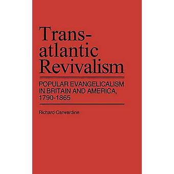Transatlantiske Revivalism populære Evangelicalism i Storbritannien og USA 17901865 af Carwardine & Richard