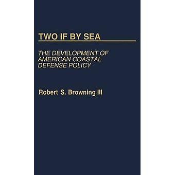 Two If by Sea The Development of American Coastal Defense Policy by Browning & Robert S.