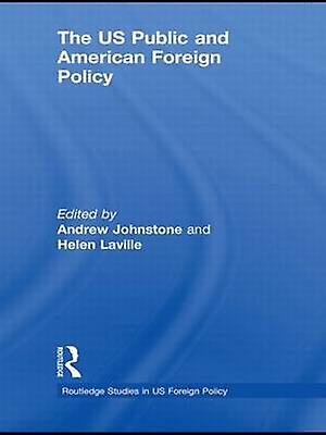 The US Public and American Foreign Policy by Johnstone & Andrew