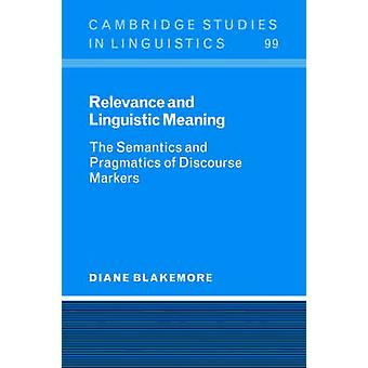 Relevance and Linguistic Meaning The Semantics and Pragmatics of Discourse Markers by Blakemore & Diane