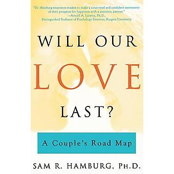 Will Our Love Last A Couples Road Map by Hamburg & Sam R.
